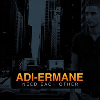 Need Each Other — Adi-Ermane