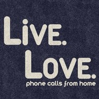 I Guess You Could Call It Love — Phone Calls from Home