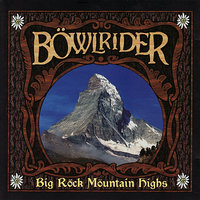 Big Rock Mountain Highs — Böwlrider