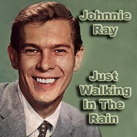 Just Walking In The Rain — Johnnie Ray, Johnny Ray