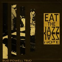 Eat the Jazz Note — Bud Powell Trio