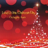 Lead Us Into Christmas Day — Christopher Ames
