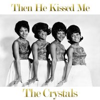 Then He Kissed Me — The Crystals