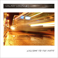 Welcome to the Party — Galaxy Lounge