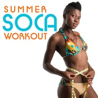 Summer Soca Workout: Bunji, Superblue, Soca Diva, Lil Man, Sugar Daddy & More! — сборник
