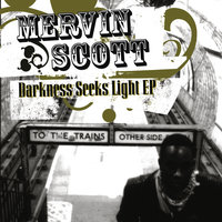 Darkness Seeks Light EP — Mervin Scott