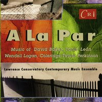 A La Par — Tania León, Coleridge-Taylor Perkinson, Wendell Logan, David N. Baker, Lawrence Conservatory Contemporary Music Ensemble