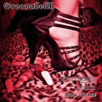 You And Me — Groovadelik