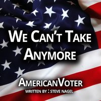 We Can't Take Anymore — Americanvoter
