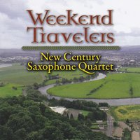 Weekend Travelers — New Century Saxophone Quartet