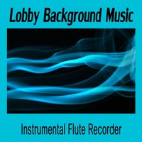 Lobby Background Music: Instrumental Flute Recorder — The O'Neill Brothers Group
