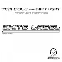 Another Romance ( White Label ) Style: Vocal House — Tom Dole feat. Ray & Kay