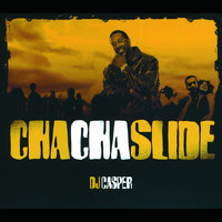 Cha Cha Slide — DJ Casper, Mr. C The Slide Man