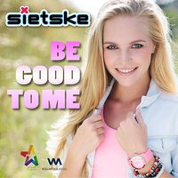 Be Good To Me — Sietske