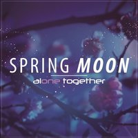Spring Moon — Alone Together