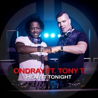 Hear It Tonight (feat. Tony T.) — Tony T., ONdray
