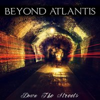 Down the Streets — Beyond Atlantis