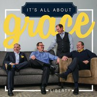 It's All About Grace — Liberty