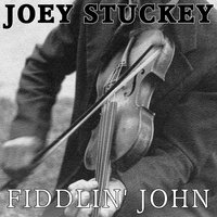 Fiddlin' John — Joey Stuckey