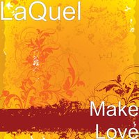 Make Love — LaQuel