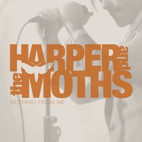 Nothing from Me — Harper and the Moths