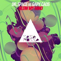 Blow My Mind — Gary Caos, Dr. Space