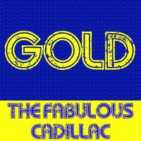 Gold: The Fabulous Cadillac — The Fabulous Cadillac