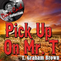 Pick Up On Mr. T - — T. Graham Brown