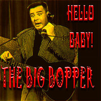 Hello Baby! — The Big Bopper