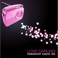 Pawnshop Radio On — Love Darling