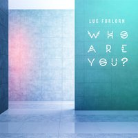 Who Are You? — Luc Forlorn