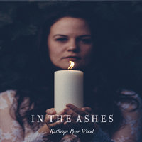 In the Ashes — Kathryn Rose Wood