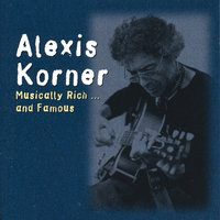 Musically Rich And Famous — Alexis Korner