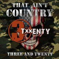 That Ain't Country — 3 and Twenty
