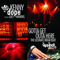 Gotta Get Outa Here - The Ultimate Breakbeat — Kenny Dope, Lucy Hawkins