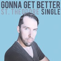 Gonna Get Better - Single — St. Theodore