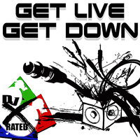 Get Live Get Down — DJ X-Rated