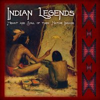 Indian Legends - Heart and Sould Of The Native Indians — American Inhabitants