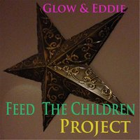 Feed the Children Project — Glow & Eddie