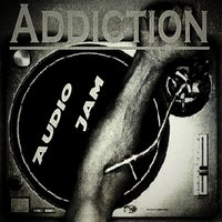 Addiction — Audio Jam