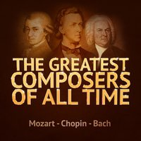 The Greatest Composers of All Time - Mozart, Chopin and Bach — Вольфганг Амадей Моцарт