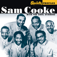 Specialty Profiles: Sam Cooke With The Soul Stirrers — The Soul Stirrers, Sam Cooke