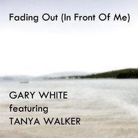 Fading Out (In Front of Me) — Gary White