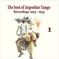 The best of Argentine Tango Vol. 1 / 78 rpm recordings 1925 - 1955 — сборник
