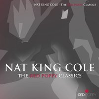 Nat King Cole - The Red Poppy Classics — Nat King Cole