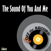 The Sound Of You And Me — Off The Record