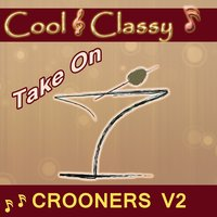 Cool & Classy: Take On Crooners, Vol. 2 — Cool & Classy