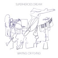 Waiting or Flying — Superheroes Dream