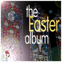 The Easter Album — Chanticleer, Chamber Orchestra Of Europe, Easter