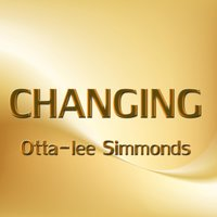 Changing — Otta-Lee Simmonds